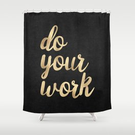 Do Your Work Gold on Black Fabric Shower Curtain