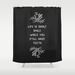 Life Is Short BW Shower Curtain