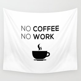 No Coffeee No Worke Wall Tapestry