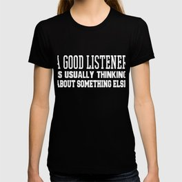 A Good Listener Is Usually Thinking T-shirt