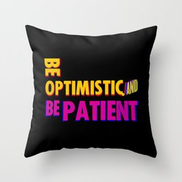 Be optimistic. Be patient. A PSA for stressed creatives Throw Pillow