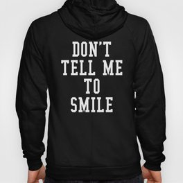 Don't Tell Me To Smile (Black & White) Hoody