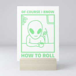 Of Course I Know How To Roll - Funny Weed Sayings Mini Art Print