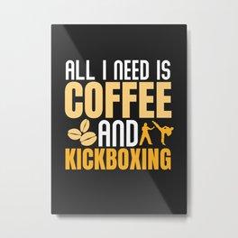 ALL I NEED IS COFFEE AND KICKBOXING Metal Print