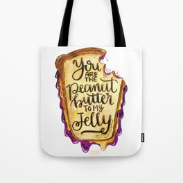 You are the Peanut Butter to My Jelly Tote Bag