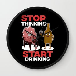 Stop thinking, start drinking Wall Clock