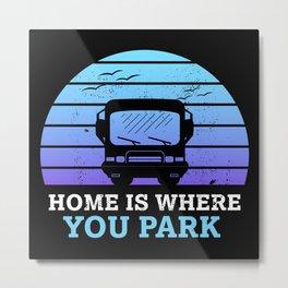Home is where you park | Motorhome Gift Metal Print