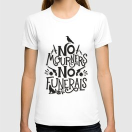 No Mourners Dregs Quote T-shirt