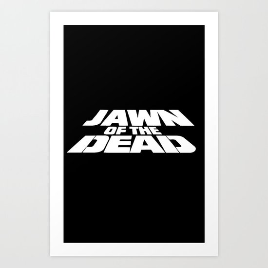 Jawn of the Dead Art Print