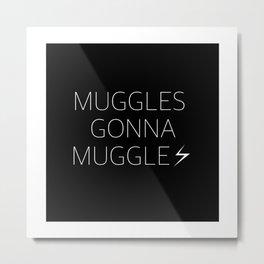 Muggles Gonna Muggle Metal Print