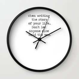 When writing the story of your life... don't let anyone else hold the pen. Wall Clock
