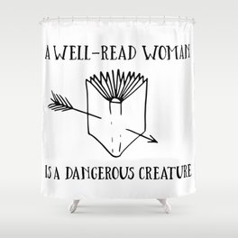 A Well-Read Woman is a Dangerous Creature Shower Curtain