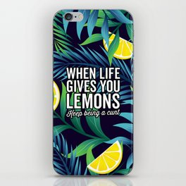 When Life Gives You Lemons, Keep Being A Cunt iPhone Skin