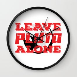 "This ""Leave Pluto Alone"" tee design will show both humorous and astronomical side of you Wall Clock"