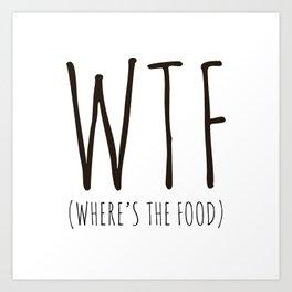 WTF - Where's The Food? Art Print