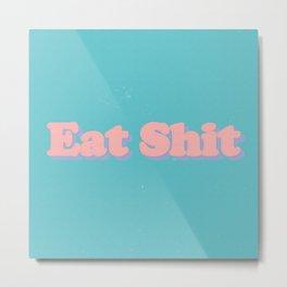 EAT SH*T Metal Print
