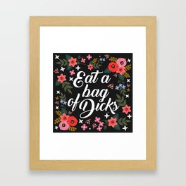 Eat A Bag Of Dicks, Funny Pretty Cute Offensive Quote Framed Art Print