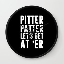 Pitter patter let's get at er Wall Clock