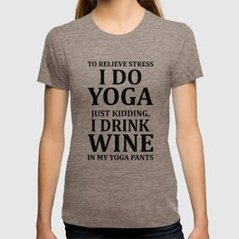 To Relieve Stress I Do Yoga... T-shirt