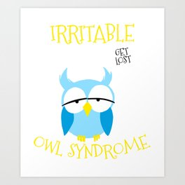 Irritable Owl Syndrome Get Lost Nocturnal Pun Art Print