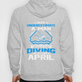 Never Underestimate A Man Who Loves Scuba Diving And Was Born In April Hoody