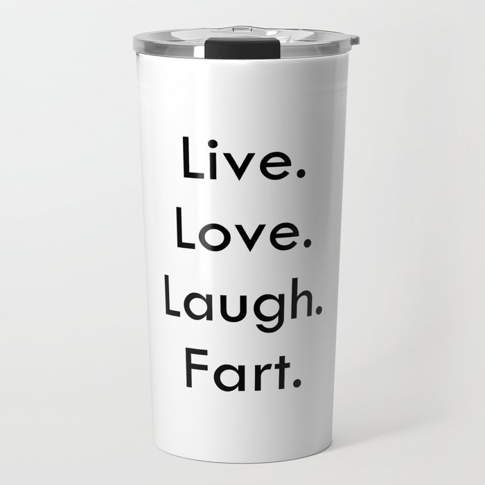 Live Love Laugh Fart Funny Inspirational Quote Travel Mug By