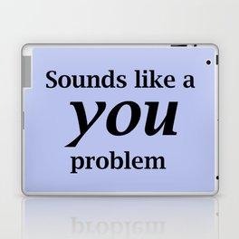 Sounds Like A You Problem - blue background Laptop & iPad Skin