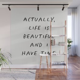Actually Life is Beautiful and I Have Time Wall Mural