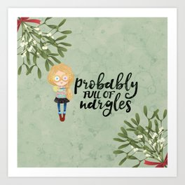 Probably full of nargles Art Print