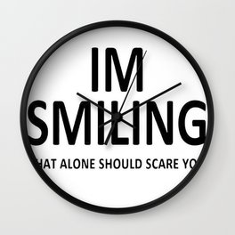 I'm Smiling. That Alone Should Scare You. Wall Clock