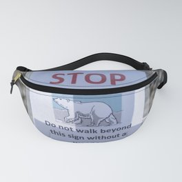 Stop - Polar bear danger - Do not walk beyond this sign without a weapon Fanny Pack
