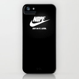 Nope – Just Do It. Later. iPhone Case