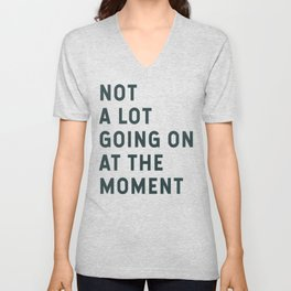 Not A Lot Going On At The Moment Unisex V-Neck