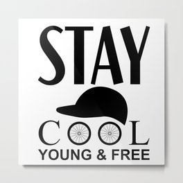 Stay Cool Young and Free Metal Print