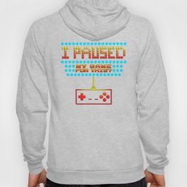 I Paused My Game To Be Here Funny Gamer Design Hoody