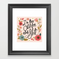 Pretty Swe*ry: I'm Too Old for This Shit Framed Art Print