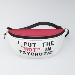 Hot In Psychotic Funny Quote Fanny Pack