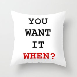 you want it when Throw Pillow