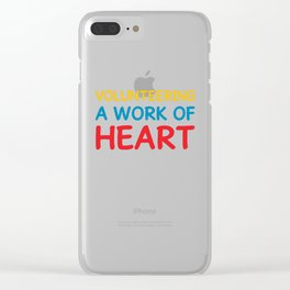 Volunteering A Work of Heart Helping Volunteerism T-Shirt Clear iPhone Case