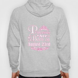 Princesses Are Born On August 23rd Funny Birthday Hoody