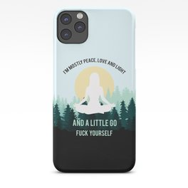 I'm Mostly Peace, Love And Light And A Little Go Fuck Yourself iPhone Case