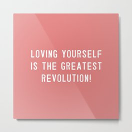 Loving yourself is the greatest revolution! Metal Print