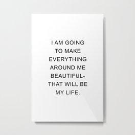 I am going to make everything around me beautiful Metal Print