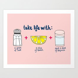 Take life with a grain of salt (and tequila) Art Print