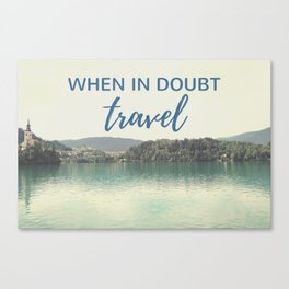When in doubt - travel Canvas Print