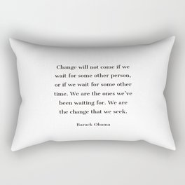 Change will not come if we wait for some other person - Barack Obama  quote Rectangular Pillow