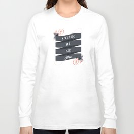 Come At Me Bro! Long Sleeve T-shirt