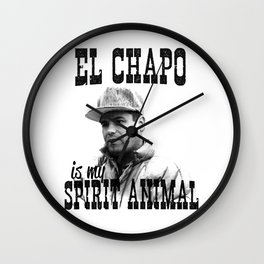El Chapo is my spirit animal Wall Clock