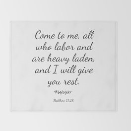 Come to me all you who are weary and heavy-laden and I will give you rest. Matthew 11:2 Throw Blanket