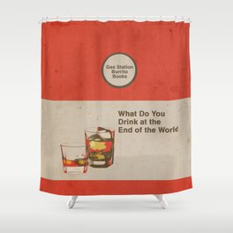 What Do You Drink at the End of the World Shower Curtain